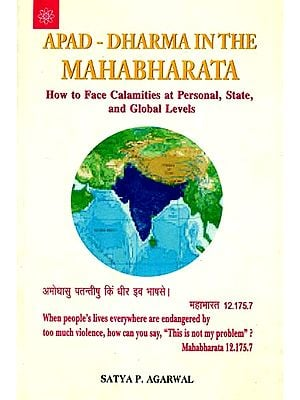 Apad - Dharma (Emergency) in the Mahabharata (How to Face Calamities at Personal, State, and Global Levels)