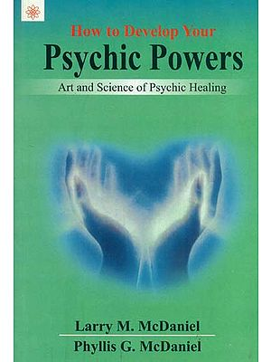 How to Develop your Psychic Powers (Art and Science of Psychic Healing)