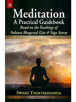 Meditation - A Practical Guidebook  (Based On The Teachings of Vedanta Bhagavad Gita and Yoga Sutras)