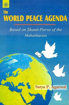 The World Peace Agenda (Based on Shanti-Parva of the Mahabharata)