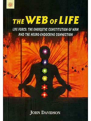 The Web of Life (Life Force: The Energetic Constitution of Man and The Neuro Endocrine Connection)