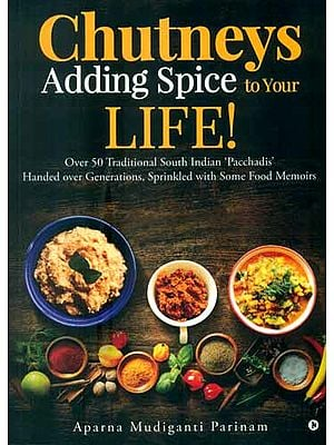 Chutneys Adding Spice to Your Life ! (Over 50 Traditional South Indian 'Pacchadis' Handed Over Generations, Sprinkled with Some Food Memoirs)