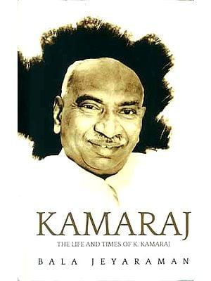 Kamaraj - The Life and Times of K. Kamaraj