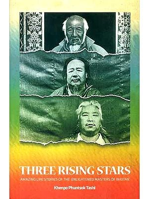 Three Rising Stars- Amazing Life Stories of The Enlightened Masters of Bhutan