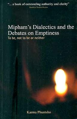 Mipham's Dialectics and the Debates on Emptiness (To be, not to be or neither)