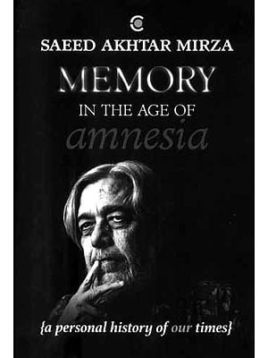Memory in The Age of Amnesia (A Personal History of Our Times)