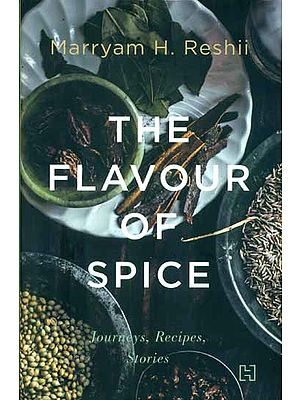 The Flavour of Spice - Journeys, Recipes, Stories