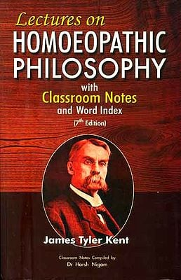 Lectures on Homoeopathic Philosophy with Classroom Notes and Word Index (7th Edition)