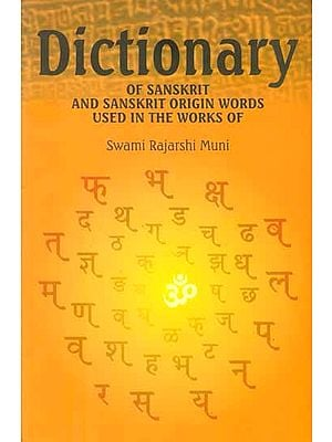 Dictionary of Sanskrit and Sanskrit Origin Words Used in The Works of Swami Rajarshi Muni