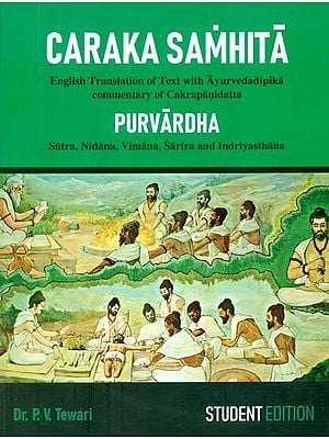 Caraka Samhita (Purvardha - Sutra, Nidana, Vimana, Sarira and Indriyasthana)