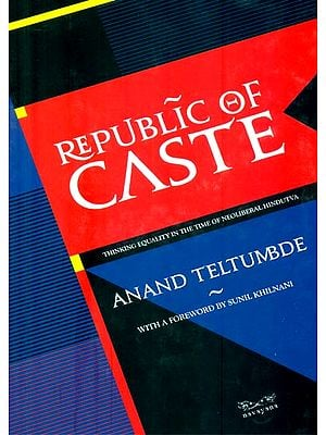Republic of Caste (Thinking Equality in the Time of Neoliberal Hindutva)