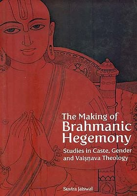 The Making of Brahmanic Hegemony (Studies in Caste, Gender and Vaisnava Theology)