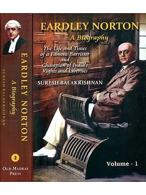 Eardley Norton - A Biography in Two Volumes (The Life and Times of a Famous Barrister and Champion of India's Rights and Liberties)