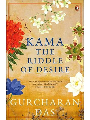 Kama - The Riddle of Desire (This is an Exquisite Book, at Once Tender and Profane, Like Desire Itself)