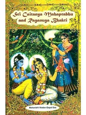 Sri Caitanya Mahaprabhu and Raganuga Bhakti