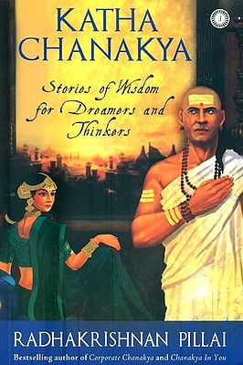 Katha Chanakya (Stories of Wisdom for Dreamers and Thinkers)