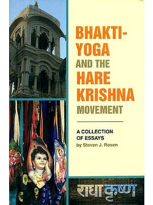 Bhakti Yoga and The Hare Krishna Movement (A Collection of Essays)