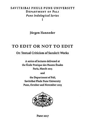 To Edit or Not To Edit (On Textual Criticism of Sanskrit Works)