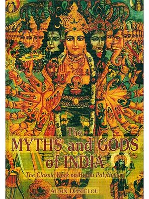 The Myths and Gods of India (The Classic Work on Hindu Polytheism)