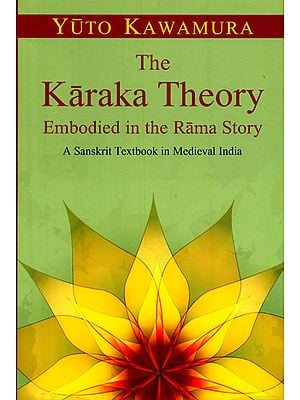 The Karaka Theory Embodied in the Rama Story (A Sanskrit Textbook in Medieval India)