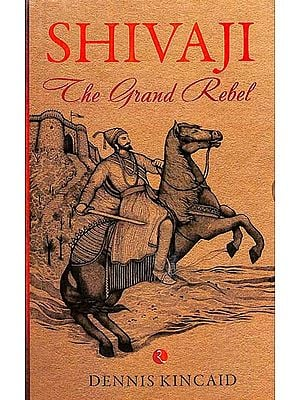 Shivaji The Grand Rebel - An Impression of Shivaji, Founder of Maratha Empire