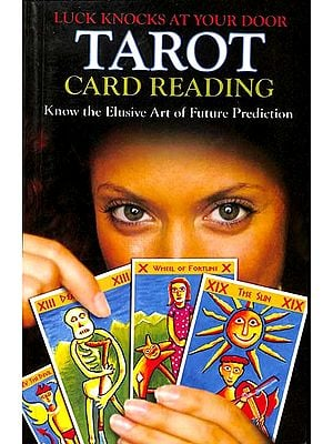 Tarot Card Reading - Luck Knocks at Your Door (Know the Elusive Art of Future Prediction)