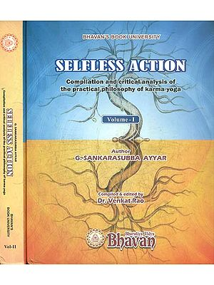 Selfless Action - Compilation and Critical Analysis of The Practical Philosophy of Karma Yoga (Set of 2 Volumes)