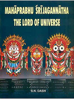 Mahaprabhu Sri Jagannatha - The Lord of Universe