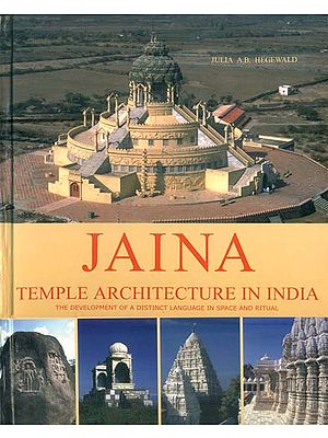 Jaina - Temple Architecture in India (The Developmentof a Distinct Language in Space and Ritual)