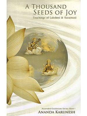 A Thousand Seeds of Joy-Teachings of Lakshmi & Saraswati