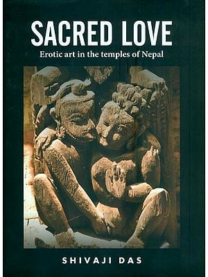 Sacred Love  - Erotic Art in the Temples of Nepal
