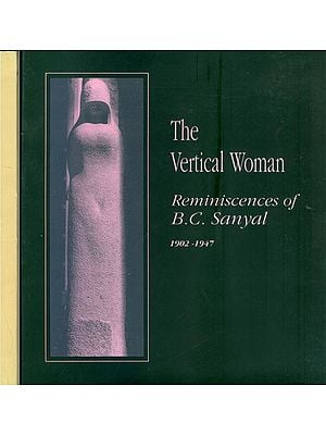 The Vertical Woman - Reminiscences of B.C. Sanyal from 1902 to the Present (Set of 2 Volumes)
