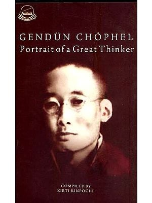 Gendun Chophel - Portrait of a Great Thinker