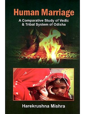 Human Marriage (A Comparative Study of Vedic and Tribal System of Odisha)