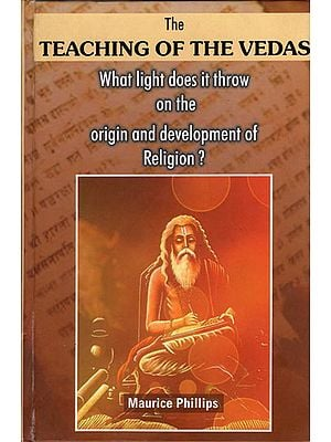The Teaching of The Vedas - What Light Does it Throw on The Origin and Development of Religion?