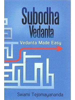 Subodha Vedanta: Vedanta Made Easy