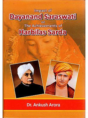 Impact of Dayanand Saraswati on the Achievements of Harbilas Sarda