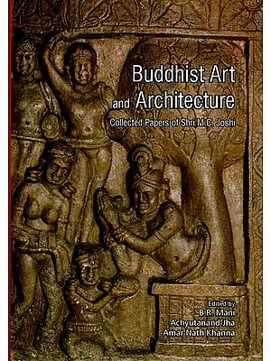 Buddhist Art and Architecture: Collected Papers of Shri M.C. Joshi