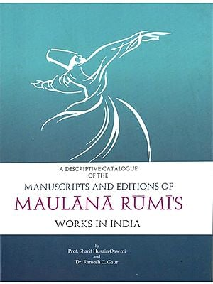 A Descriptive Catalogue of The Manuscripts and Editions of Maulana Rumis: Works in India