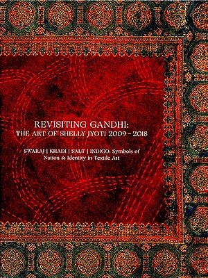 Revisiting Gandhi: The Art of Shelly Jyoti 2009-2018 (Swaraj, Khadi, Salt, Indigo: Symbols of Nations and Identity in Textile Art)