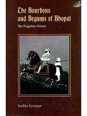 The Bourbons and Begums of Bhopal (The Forgotten History)