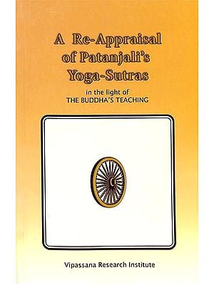A Re-Appraisal of Patanjali's Yoga-Sutras (In the Light of the Buddha's Teaching)