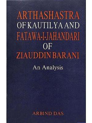 Arthashastra of Kautilya and Fatawa-I-Jahandari of Ziauddin Barani (An Analysis)