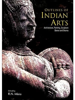 Outlines Of Indian Arts Architecture, Painting , Sculpture, Dance and Drama