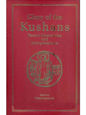 Glory of The Kushans - Recent Discoveries and Interpretations
