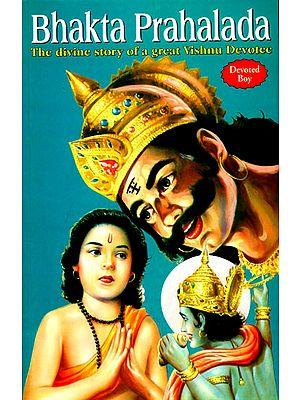 Bhakta Prahalada - The Divine Story of a Great Vishnu Devotee