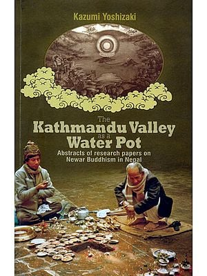 The Kathmandu Valley as a Water Pot - Abstracts of Research Papers on Newar Buddhism in Nepal