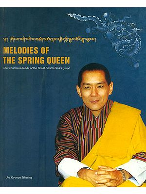 Melodies of the Spring Queen - The Wondrous Deeds of the Great Fourth Druk Gyalpo