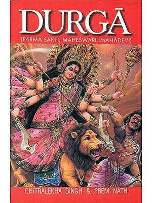 Durga (Parma Sakti, Maheswari, Mahadevi)
