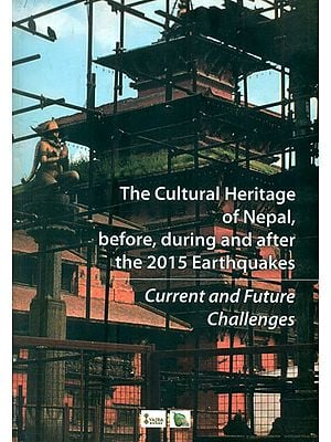 The Cultural Heritage of Nepal, Before, During and after the 2015 Earthquakes - Current and Future Challenges